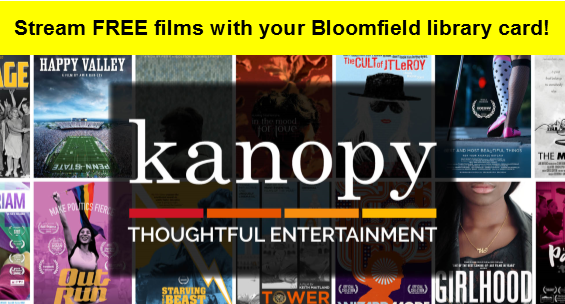 Kanopy, Thoughtful Entertainment, Stream free films with your Bloomfield library card.