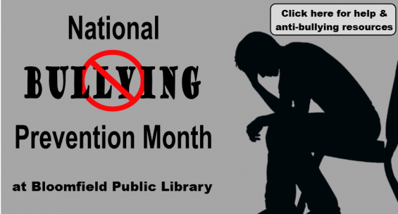 National Bullying Prevention Month at Bloomfield Public Library. Click here for help and anti-bullying resources