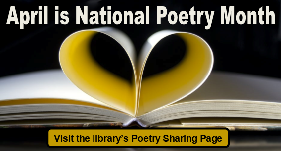April is National Poetry Month. Visit the library's Poetry Sharing Page