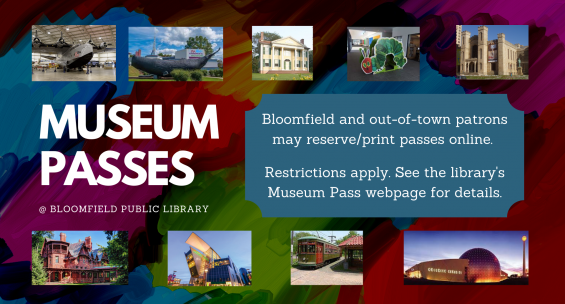 Museum Passes available to reserve/print online for Bloomfield and out-of-town patrons. Restrictions apply. Visit Museum Passes page.