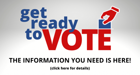 Get ready to vote. The information you need is here. Click here for details.
