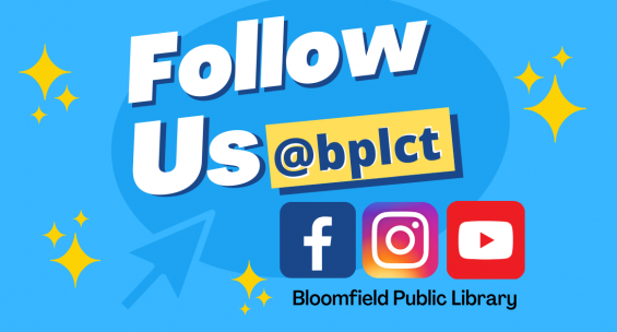Follow Bloomfield Public Library @bplct on Facebook, Instagram, and YouTube