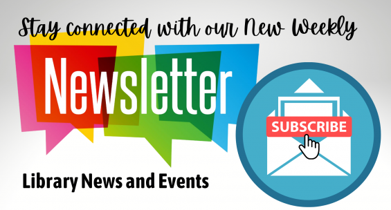 Stay connected with our new weekly newsletter for library news and events. click here to subscribe.