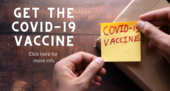 Get the COVID-19 vaccine. Click here for more info