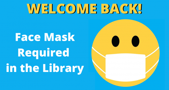 welcome back. face mask required in the library with smiley face wearing mask.